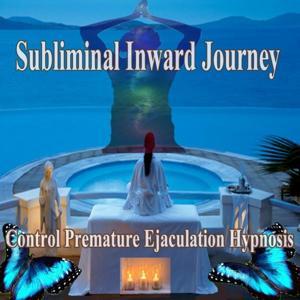 Control Premature Ejaculation Hypnosis Subliminal Inward Journey