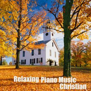 Relaxing Piano Music - Christian Piano Music