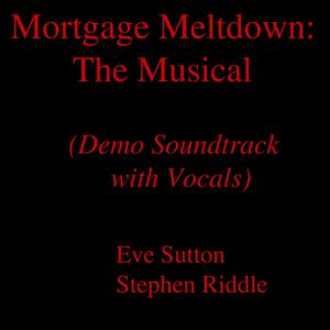 Mortgage Meltdown: The Musical (Demo Soundtrack with Vocals)