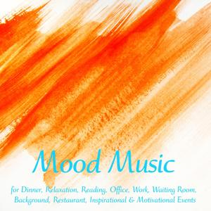 Mood Music 4 Dinner, Relaxation, Reading, Office, Work, Waiting Room, Background, Restaurant, Inspirational & Motivational Events