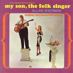 My Son the Folk Singer (Six Songs from My Son the Folksinger Live, the Best of Allan Sherman Live)