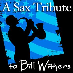 A Sax Tribute to Bill Withers (Sexy, Romantic, and Sensual Smooth Jazz and R&B Music Songs)