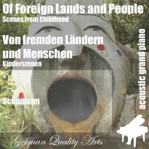 Of Foreign Lands and People , Von Fremden Ländern Und Menschen ( Scenes from Childhood , Kinderszenen )