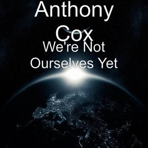 We're Not Ourselves Yet