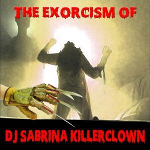 The Exorcism of DJ Sabrina Killerclown