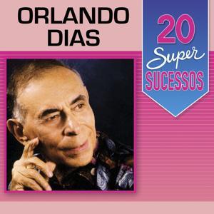 20 Super Sucessos: Orlando Dias