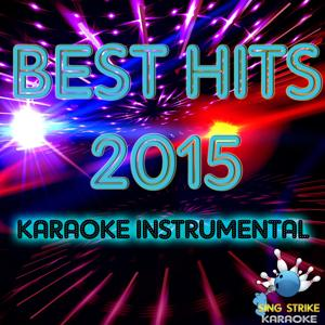 Best Hits 2015 Vol. 2 Karaoke Instrumental (Incl. Geronimo, My Type, Love Me Like You Do, Heroes and more)