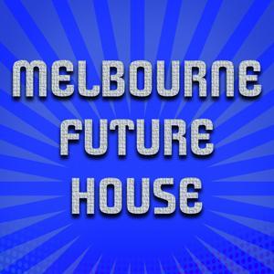 Melbourne Future House (100 Now House Elctro EDM Minimal Progressive Extended Tracks for DJs and Live Set)