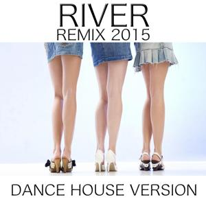 River (Remix 2015  Dance House Version)