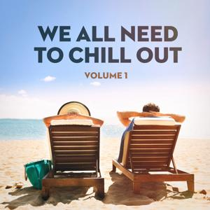 We All Need to Chill Out, Vol. 1 (Relaxing Chillout Lounge Music)