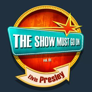 THE SHOW MUST GO ON with Elvis Presley, Vol. 01