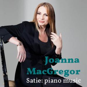 Joanna MacGregor: The Piano Music of Erik Satie