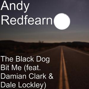 The Black Dog Bit Me (feat. Damian Clark & Dale Lockley)