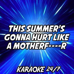 This Summer's Gonna Hurt Like A Motherf----r (Karaoke Version) (Originally Performed by Maroon 5)