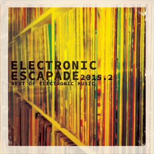 Electronic Escapade 2015, Vol. 2 (The Very Best of Modern Electronic House Music)