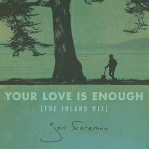 Your Love Is Enough (The Inland Mix)