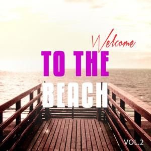 Welcome To The Beach, Vol. 2 (Sunny Chill Out Tunes)