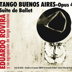 Tango Buenos Aires - Opus 4 - Suite de Ballet