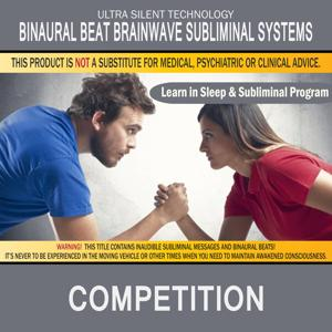Competition - Competitive Aid: Combination of Subliminal & Learning While Sleeping Program (Positive Affirmations, Isochronic Tones & Binaural Beats)