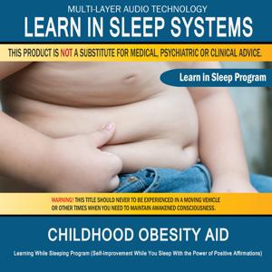 Childhood Obesity Aid: Learning While Sleeping Program (Self-Improvement While You Sleep with the Power of Positive Affirmations)