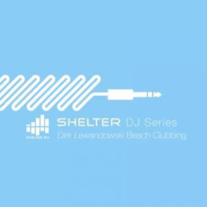 Shelter 54 DJ Series Dirk Lewandowski Beach Clubbing