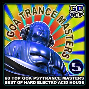 Goa Trance Masters V.5 (60 Top Goa Psytrance Masters - Best of Hard Electro Acid House 6+ Hours)