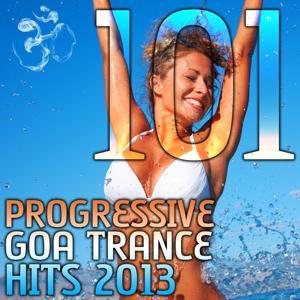 101 Progressive Goa Trance Hits 2013 - Best of Top Electronic Dance, Acid, Techno, House, Rave Anthems, Psytrance Festival)