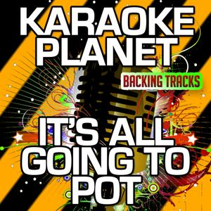 It's All Going to Pot (Karaoke Version) (Originally Performed By Willie Nelson & Merle Haggard)