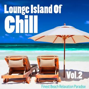 Lounge Island of Chill, Vol. 2 - Finest Beach Relaxation Paradise