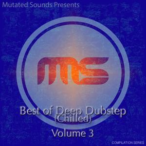 Mutated Sounds Presents: Best of Deep Dubstep Chilled, Vol. 3 (Compilation Series)
