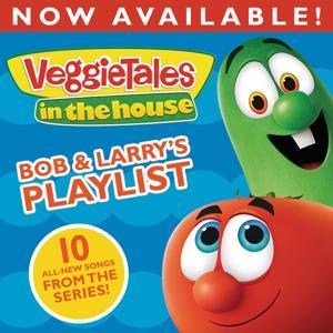 VeggieTales In The House: Bob & Larry's Playlist