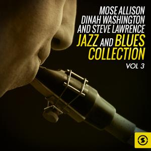 Mose Allison, Dinah Washington and Steve Lawrence Jazz and Blues Collection, Vol. 3
