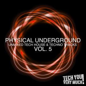 Physical Underground, Vol. 5 (Unmixed Tech House & Techno Tracks)