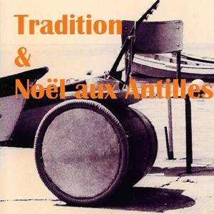 Tradition & Noël aux Antilles (Toutes les musiques pour la fête)