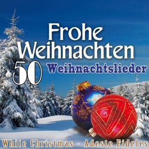 Frohe Weihnachten: 50 Weihnachtslieder - White Christmas - Adeste Fideles