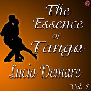 The Essence of Tango: Lucio Demare, Vol. 1