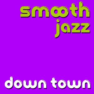 Smooth Jazz Down Town