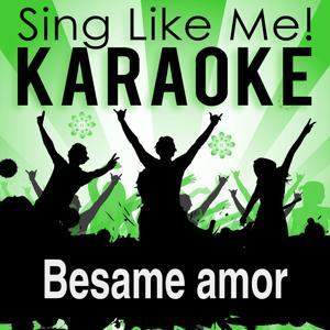Besame Amor (Karaoke Version) (Originally Performed By Julio Iglesias)