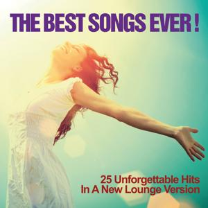 The Best Songs Ever! (25 Unforgettable Hits in a New Lounge Version)
