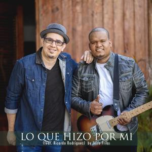 Lo Que Hizo por Mi (feat. Ricardo Rodriguez)