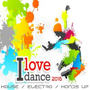 I Love Dance 2016 (House, Electro, Hands up Smasher)