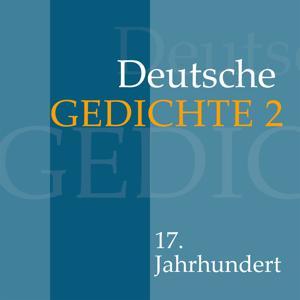 Deutsche Gedichte 2: 17. Jahrhundert (Werke von Paul Fleming, Andreas Gryphius, Christian Hofmann von Hofmannswaldau und anderen.)