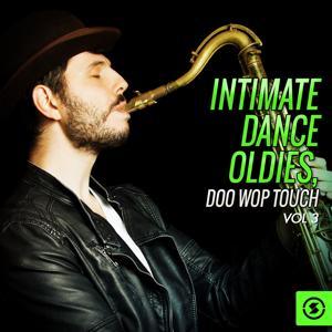 Intimate Dance Oldies: Doo Wop Touch, Vol. 3