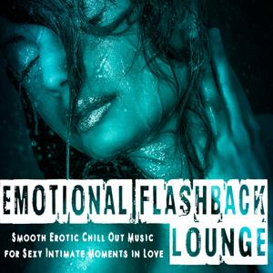 Emotional Flashback Lounge (Smooth Erotic Chill out Music for Sexy Intimate Moments in Love)