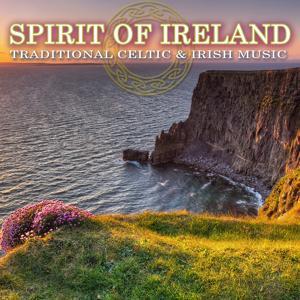 Spirit of Ireland: Traditional Celtic & Irish Music