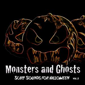 Monsters and Ghosts: Scary Sounds for Halloween, Vol. 2