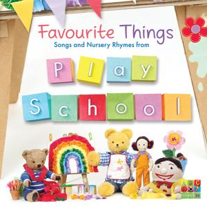 Favourite Things: Songs And Nursery Rhymes From Play School