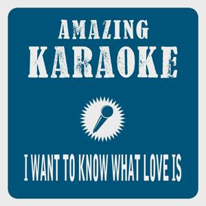 I Want to Know What Love Is (Karaoke Version)
