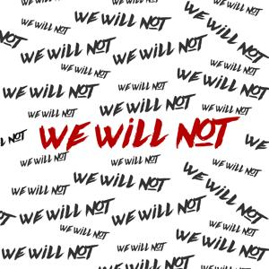 We Will Not