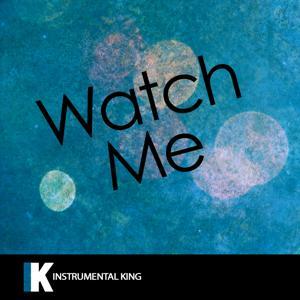 Watch Me (In the Style of Silento) [Karaoke Version]- Single